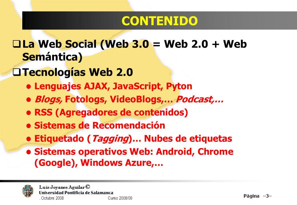 Luis Joyanes Aguilar © Universidad Pontificia de Salamanca. Octubre 2008 Curso 2008/09 CONTENIDO La Web Social (Web 3.0 = Web 2.0 + Web Semántica) Tec