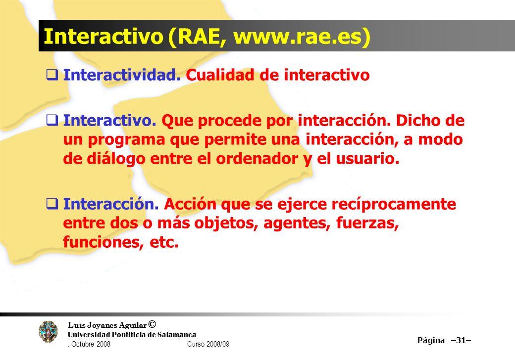 Luis Joyanes Aguilar © Universidad Pontificia de Salamanca. Octubre 2008 Curso 2008/09 Interactivo (RAE, www.rae.es) Interactividad. Cualidad de inter
