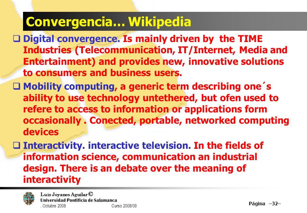 Luis Joyanes Aguilar © Universidad Pontificia de Salamanca. Octubre 2008 Curso 2008/09 Convergencia… Wikipedia Digital convergence. Is mainly driven b