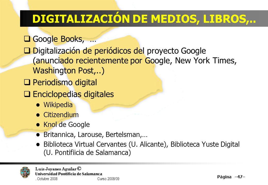 Luis Joyanes Aguilar © Universidad Pontificia de Salamanca. Octubre 2008 Curso 2008/09 DIGITALIZACIÓN DE MEDIOS, LIBROS,.. Google Books, … Digitalizac