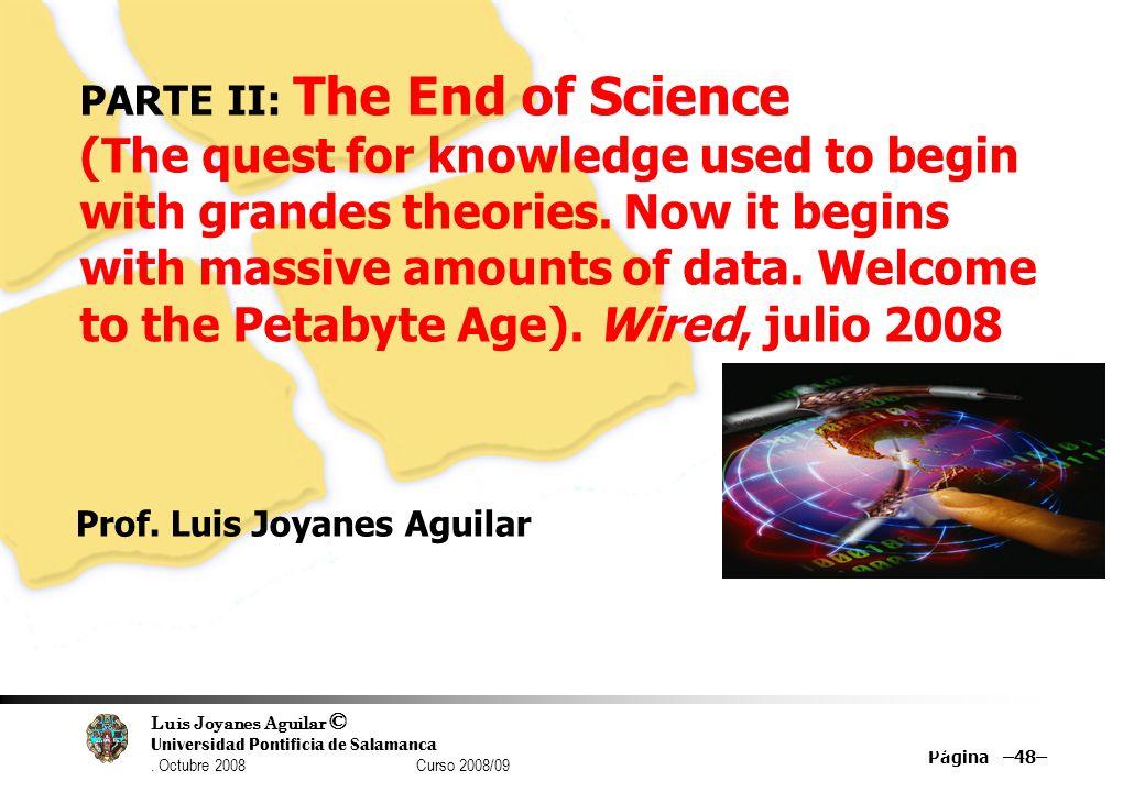 Luis Joyanes Aguilar © Universidad Pontificia de Salamanca. Octubre 2008 Curso 2008/09 Página –48– 48 PARTE II: The End of Science (The quest for know