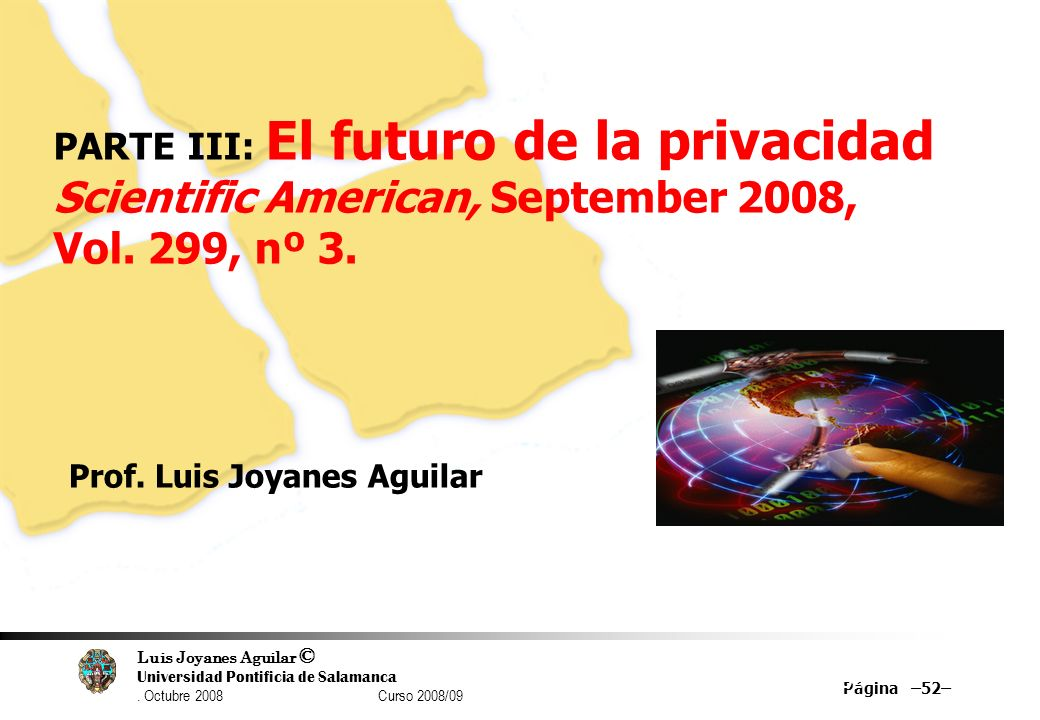 Luis Joyanes Aguilar © Universidad Pontificia de Salamanca. Octubre 2008 Curso 2008/09 Página –52– 52 PARTE III: El futuro de la privacidad Scientific