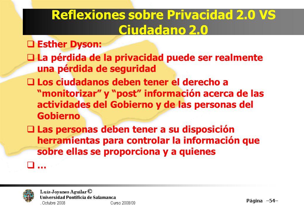 Luis Joyanes Aguilar © Universidad Pontificia de Salamanca. Octubre 2008 Curso 2008/09 Reflexiones sobre Privacidad 2.0 VS Ciudadano 2.0 Esther Dyson: