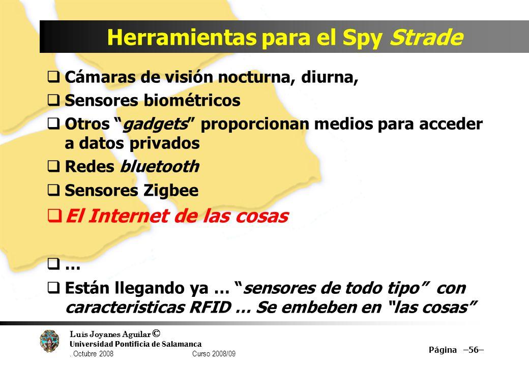 Luis Joyanes Aguilar © Universidad Pontificia de Salamanca. Octubre 2008 Curso 2008/09 Herramientas para el Spy Strade Cámaras de visión nocturna, diu