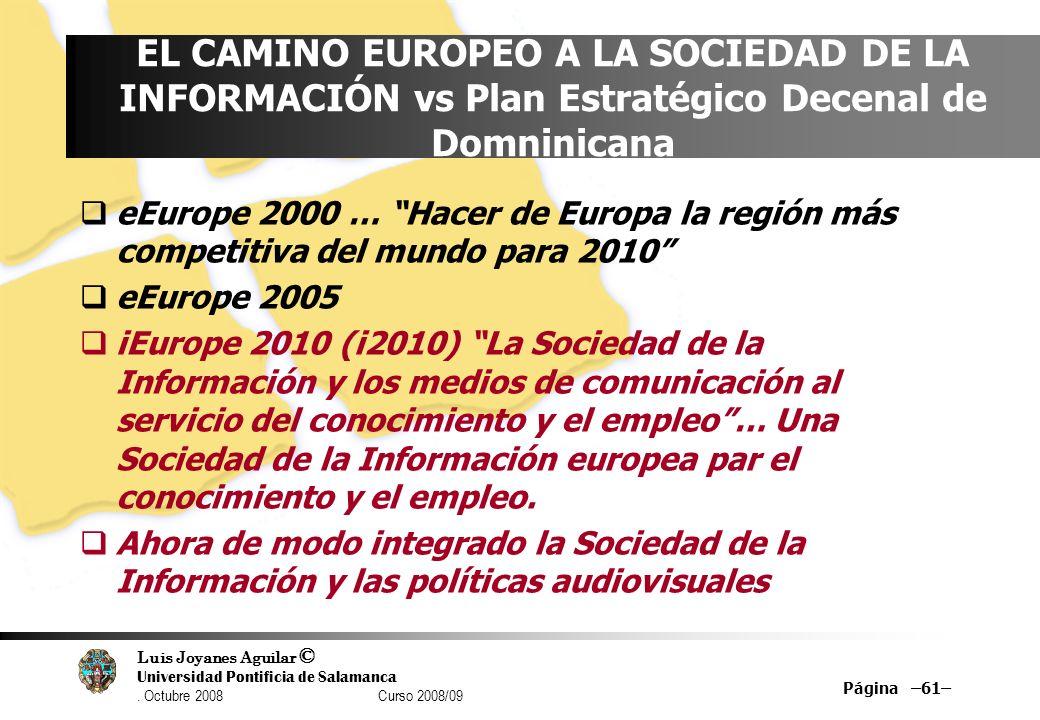 Luis Joyanes Aguilar © Universidad Pontificia de Salamanca. Octubre 2008 Curso 2008/09 Página –61– EL CAMINO EUROPEO A LA SOCIEDAD DE LA INFORMACIÓN v