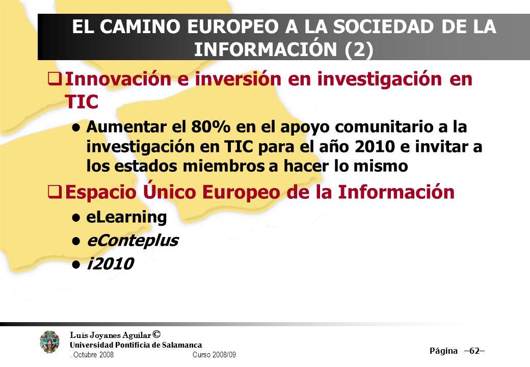 Luis Joyanes Aguilar © Universidad Pontificia de Salamanca. Octubre 2008 Curso 2008/09 Página –62– EL CAMINO EUROPEO A LA SOCIEDAD DE LA INFORMACIÓN (