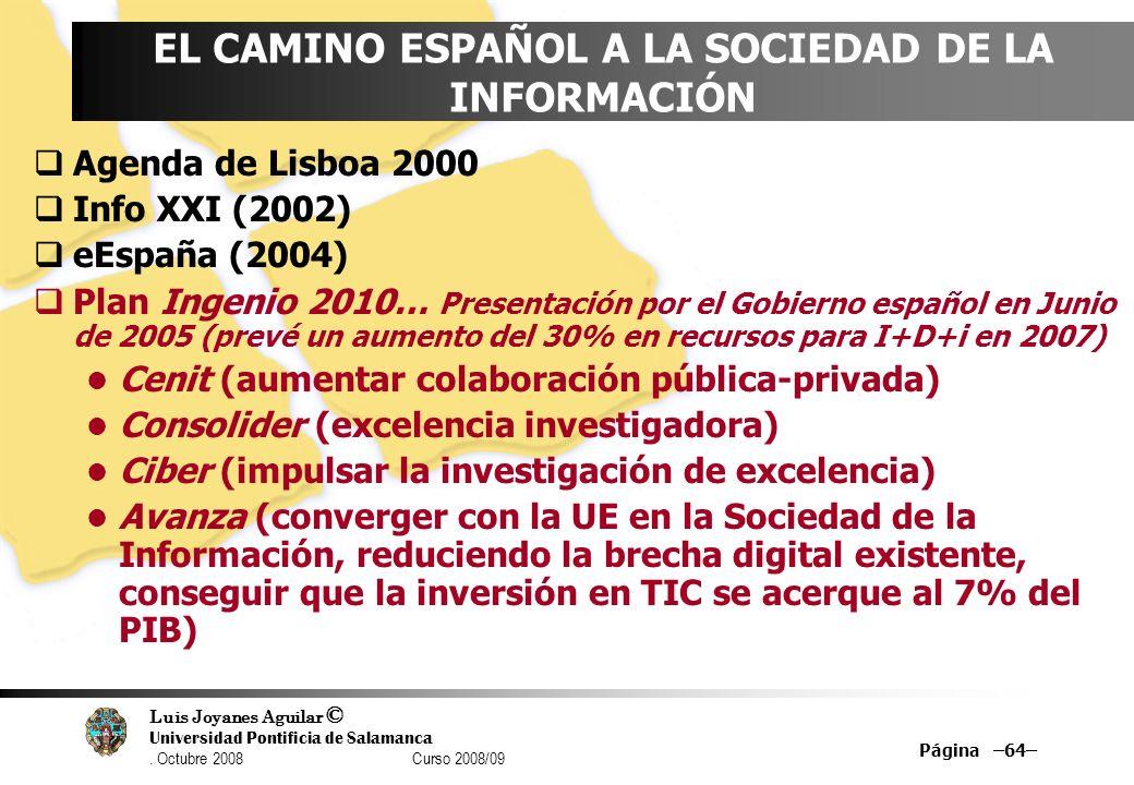 Luis Joyanes Aguilar © Universidad Pontificia de Salamanca. Octubre 2008 Curso 2008/09 Página –64– EL CAMINO ESPAÑOL A LA SOCIEDAD DE LA INFORMACIÓN A