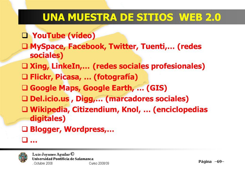 Luis Joyanes Aguilar © Universidad Pontificia de Salamanca. Octubre 2008 Curso 2008/09 UNA MUESTRA DE SITIOS WEB 2.0 YouTube (vídeo) MySpace, Facebook