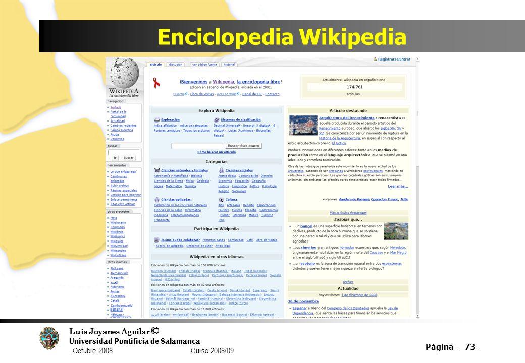 Luis Joyanes Aguilar © Universidad Pontificia de Salamanca. Octubre 2008 Curso 2008/09 Enciclopedia Wikipedia Página –73–
