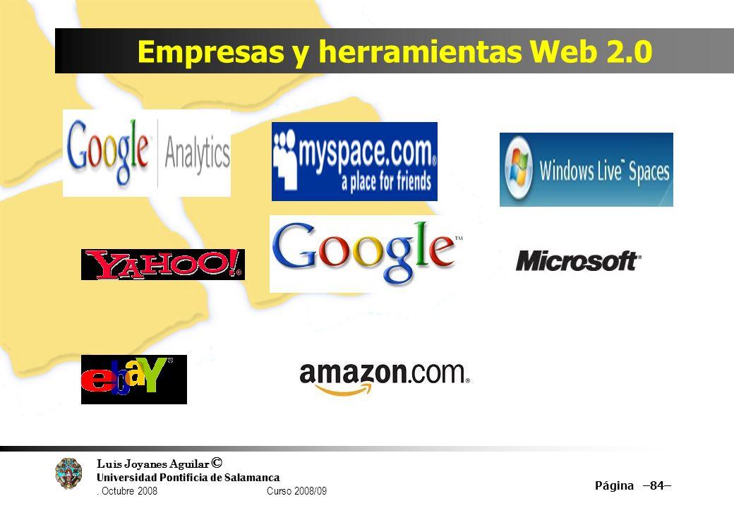 Luis Joyanes Aguilar © Universidad Pontificia de Salamanca. Octubre 2008 Curso 2008/09 Empresas y herramientas Web 2.0 Página –84–