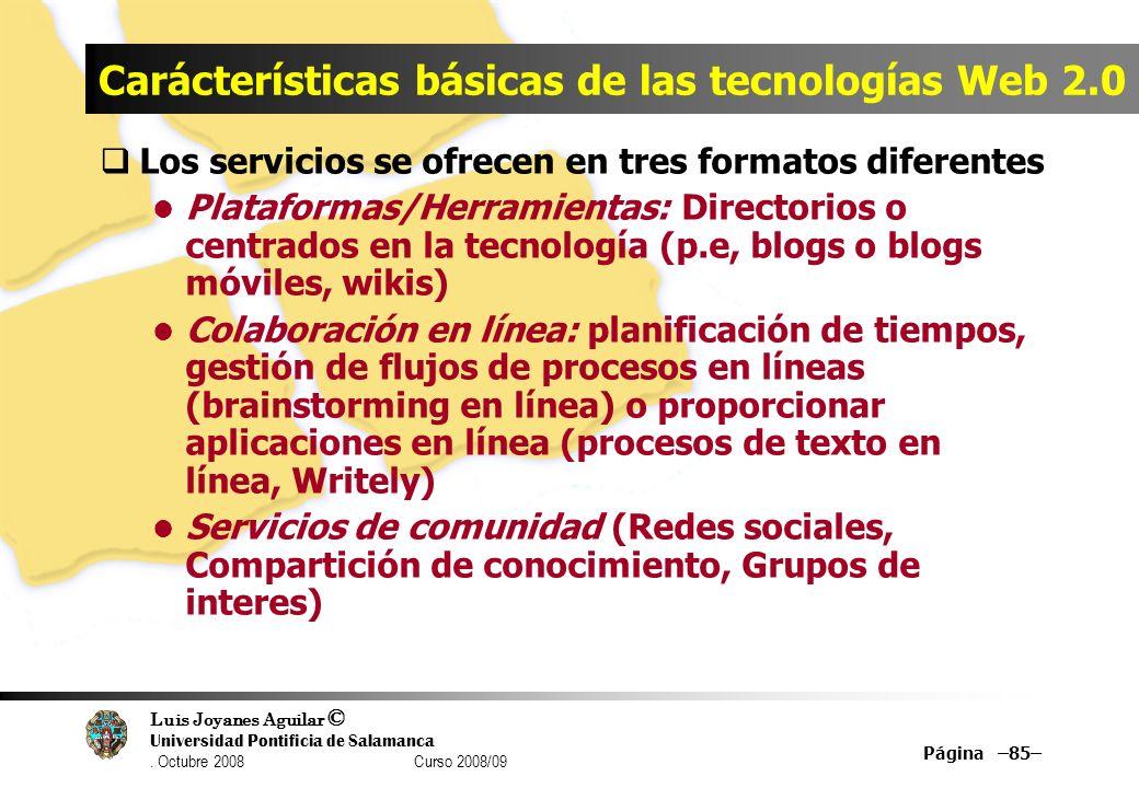 Luis Joyanes Aguilar © Universidad Pontificia de Salamanca. Octubre 2008 Curso 2008/09 Página –85– Carácterísticas básicas de las tecnologías Web 2.0