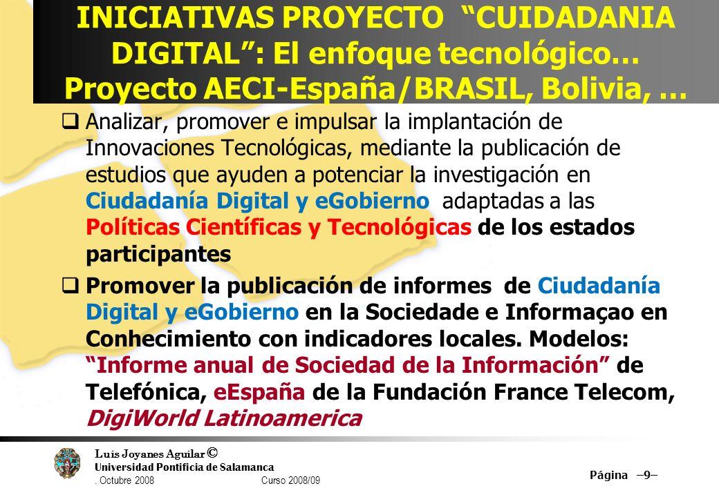 Luis Joyanes Aguilar © Universidad Pontificia de Salamanca. Octubre 2008 Curso 2008/09 INICIATIVAS PROYECTO CUIDADANIA DIGITAL: El enfoque tecnológico