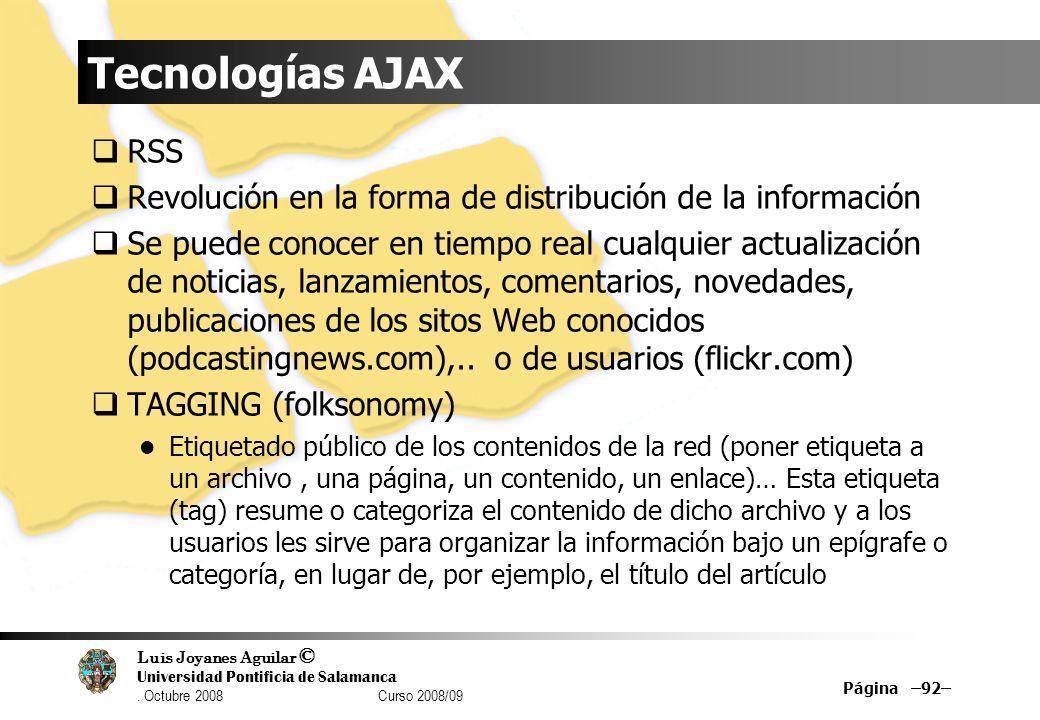 Luis Joyanes Aguilar © Universidad Pontificia de Salamanca. Octubre 2008 Curso 2008/09 Tecnologías AJAX RSS Revolución en la forma de distribución de