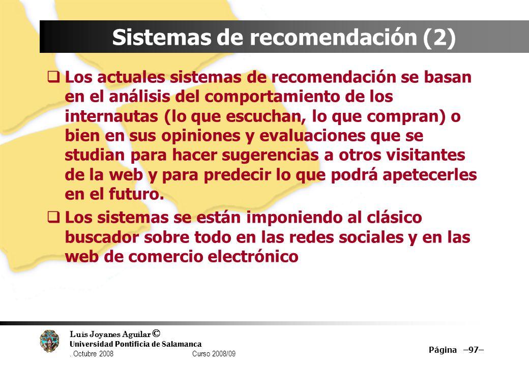 Luis Joyanes Aguilar © Universidad Pontificia de Salamanca. Octubre 2008 Curso 2008/09 Página –97– Sistemas de recomendación (2) Los actuales sistemas