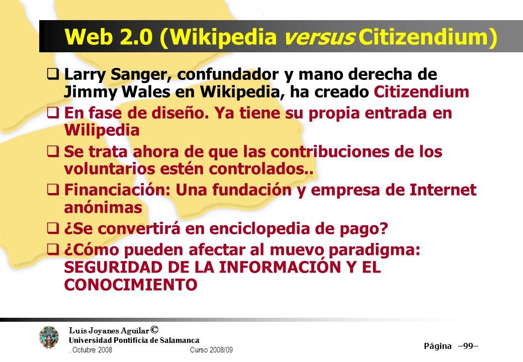 Luis Joyanes Aguilar © Universidad Pontificia de Salamanca. Octubre 2008 Curso 2008/09 Página –99– Web 2.0 (Wikipedia versus Citizendium) Larry Sanger