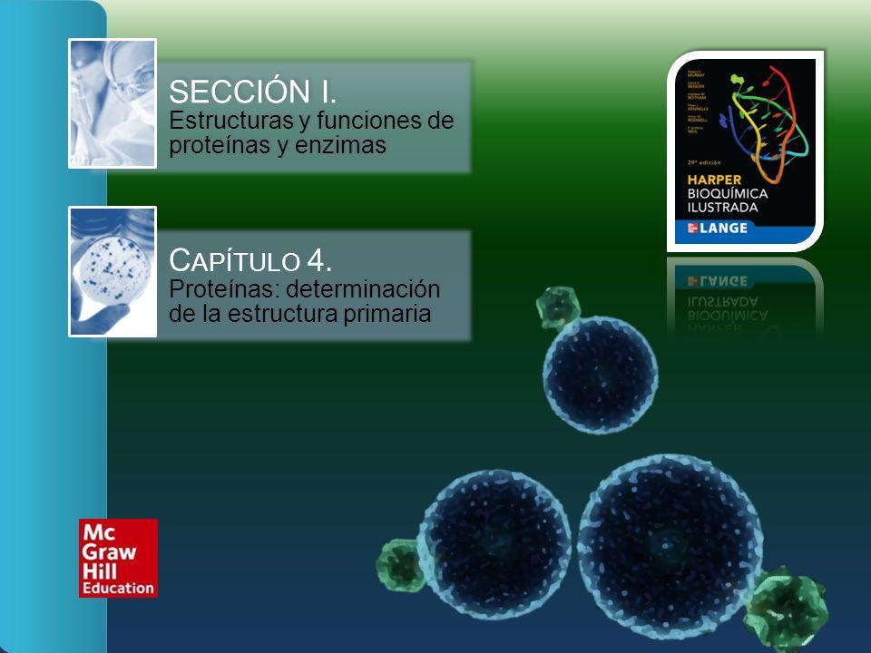 SECCIÓN I. Estructuras y funciones de proteínas y enzimas C APÍTULO 4. Proteínas: determinación de la estructura primaria