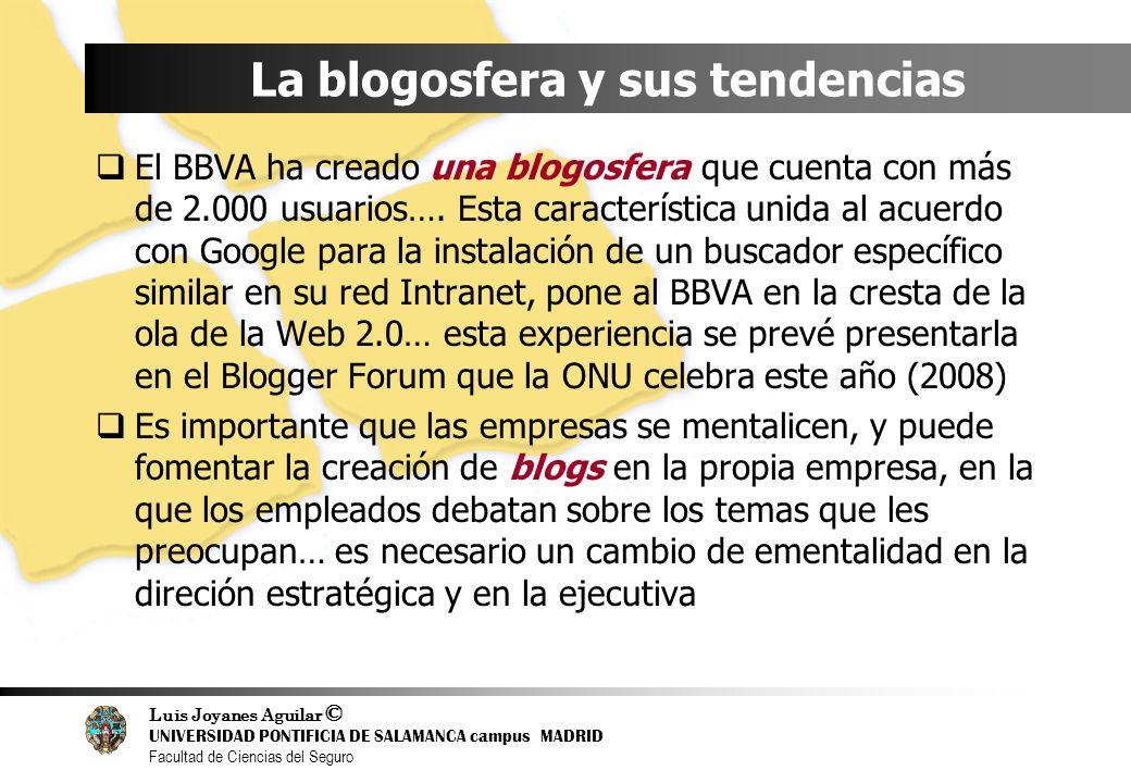 Luis Joyanes Aguilar © UNIVERSIDAD PONTIFICIA DE SALAMANCA campus MADRID Facultad de Ciencias del Seguro La blogosfera y sus tendencias El BBVA ha cre