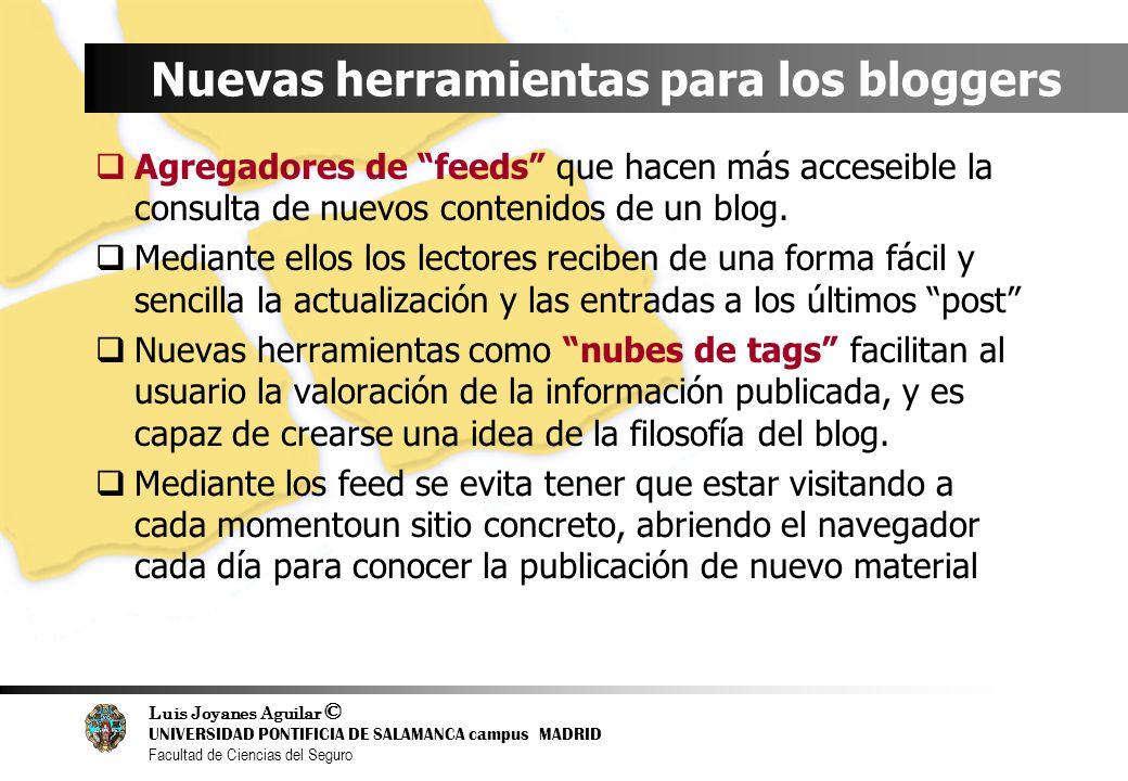 Luis Joyanes Aguilar © UNIVERSIDAD PONTIFICIA DE SALAMANCA campus MADRID Facultad de Ciencias del Seguro Nuevas herramientas para los bloggers Agregad