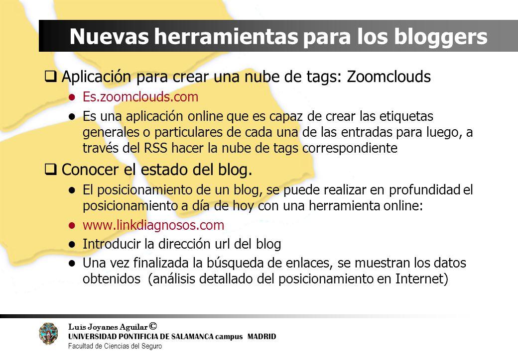 Luis Joyanes Aguilar © UNIVERSIDAD PONTIFICIA DE SALAMANCA campus MADRID Facultad de Ciencias del Seguro Nuevas herramientas para los bloggers Aplicac