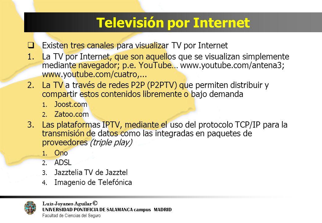 Luis Joyanes Aguilar © UNIVERSIDAD PONTIFICIA DE SALAMANCA campus MADRID Facultad de Ciencias del Seguro Televisión por Internet Existen tres canales
