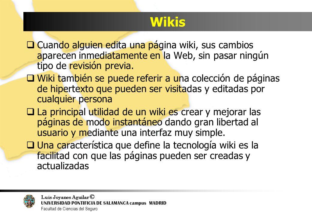 Luis Joyanes Aguilar © UNIVERSIDAD PONTIFICIA DE SALAMANCA campus MADRID Facultad de Ciencias del Seguro Wikis Cuando alguien edita una página wiki, s