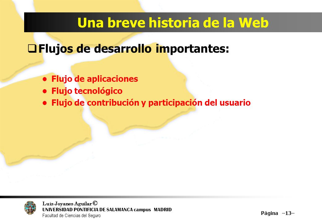 Luis Joyanes Aguilar © UNIVERSIDAD PONTIFICIA DE SALAMANCA campus MADRID Facultad de Ciencias del Seguro Una breve historia de la Web Flujos de desarr