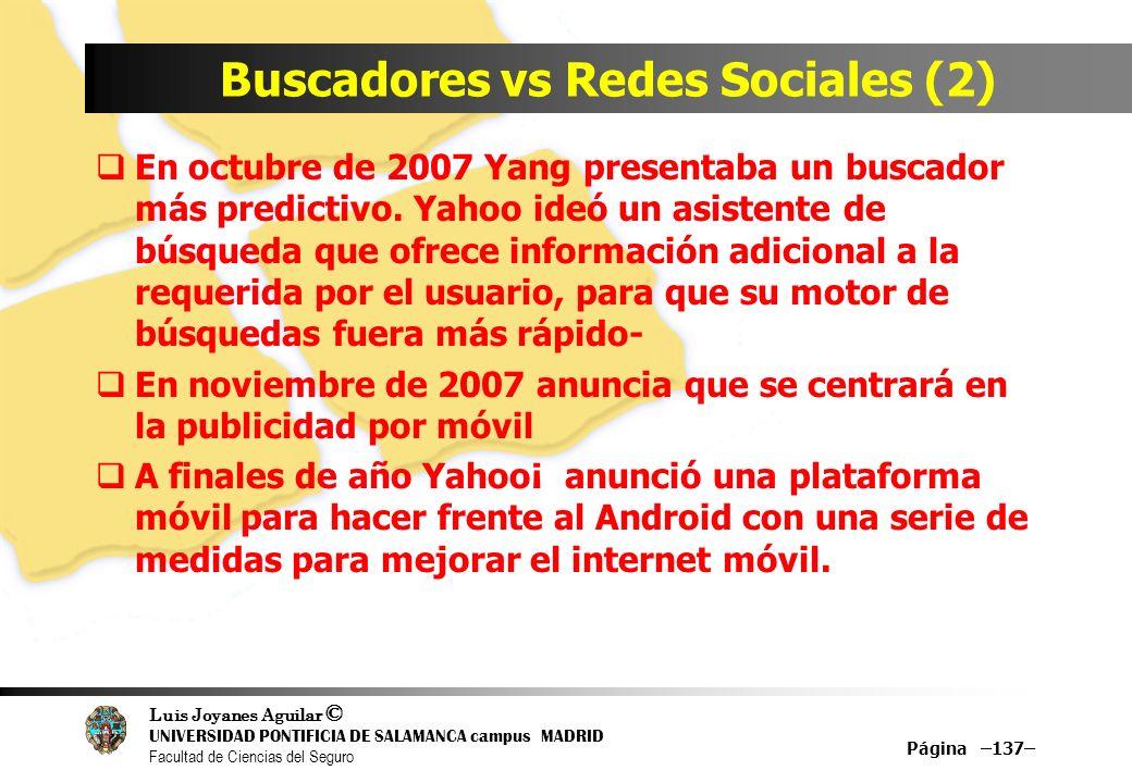 Luis Joyanes Aguilar © UNIVERSIDAD PONTIFICIA DE SALAMANCA campus MADRID Facultad de Ciencias del Seguro Buscadores vs Redes Sociales (2) En octubre d