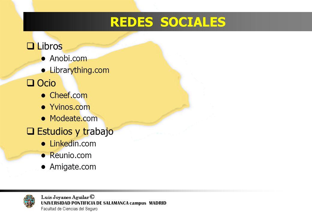 Luis Joyanes Aguilar © UNIVERSIDAD PONTIFICIA DE SALAMANCA campus MADRID Facultad de Ciencias del Seguro REDES SOCIALES Libros Anobi.com Librarything.