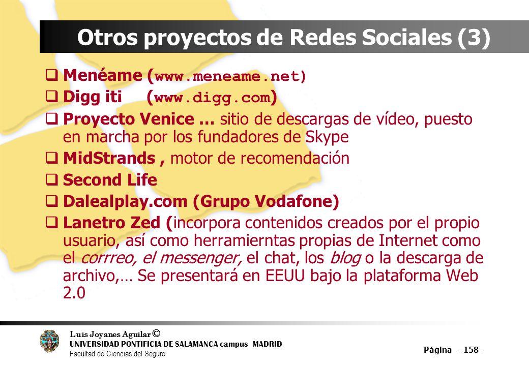 Luis Joyanes Aguilar © UNIVERSIDAD PONTIFICIA DE SALAMANCA campus MADRID Facultad de Ciencias del Seguro Página –158– Otros proyectos de Redes Sociale