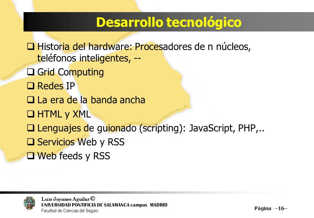 Luis Joyanes Aguilar © UNIVERSIDAD PONTIFICIA DE SALAMANCA campus MADRID Facultad de Ciencias del Seguro Desarrollo tecnológico Historia del hardware: