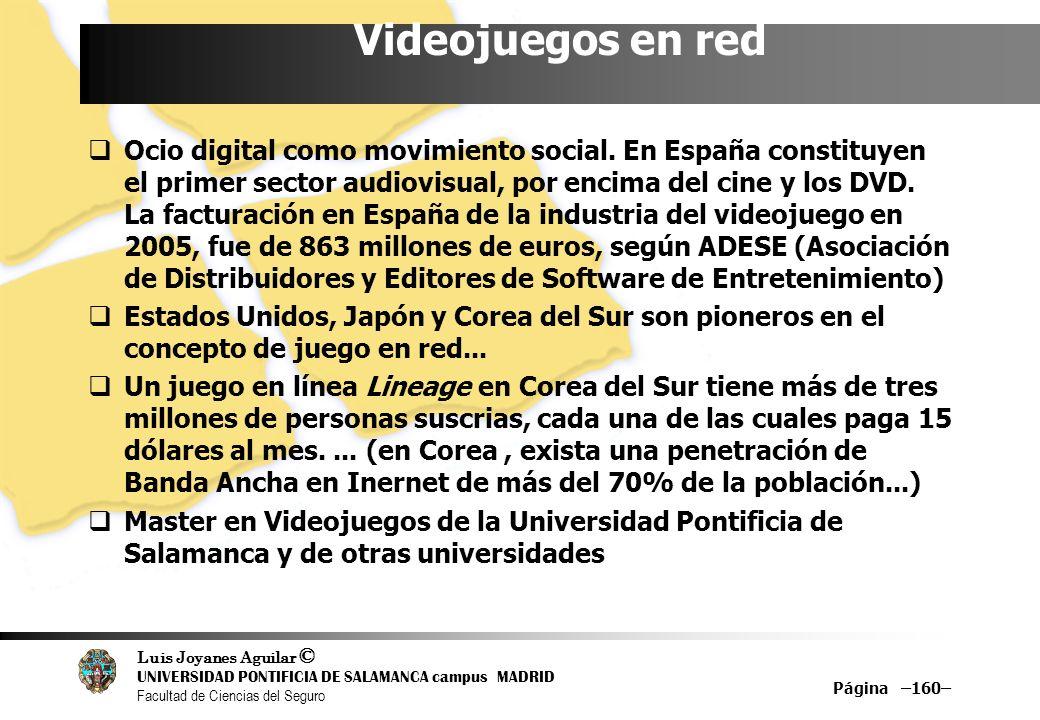 Luis Joyanes Aguilar © UNIVERSIDAD PONTIFICIA DE SALAMANCA campus MADRID Facultad de Ciencias del Seguro Página –160– Videojuegos en red Ocio digital