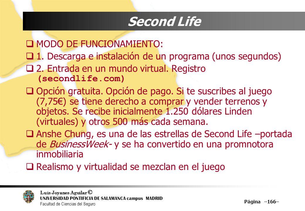 Luis Joyanes Aguilar © UNIVERSIDAD PONTIFICIA DE SALAMANCA campus MADRID Facultad de Ciencias del Seguro Página –166– Second Life MODO DE FUNCIONAMIEN