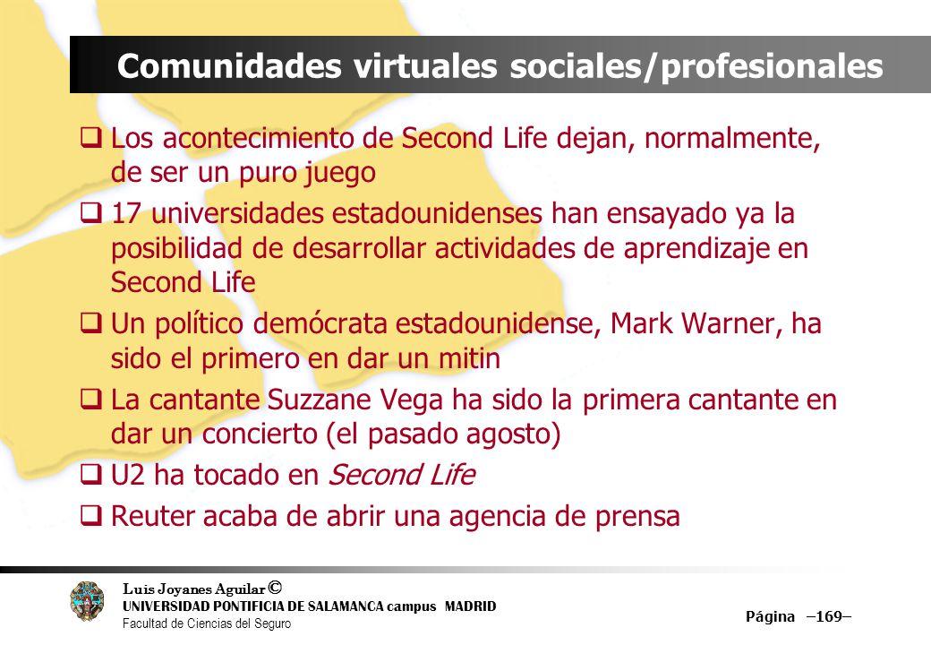 Luis Joyanes Aguilar © UNIVERSIDAD PONTIFICIA DE SALAMANCA campus MADRID Facultad de Ciencias del Seguro Página –169– Comunidades virtuales sociales/p