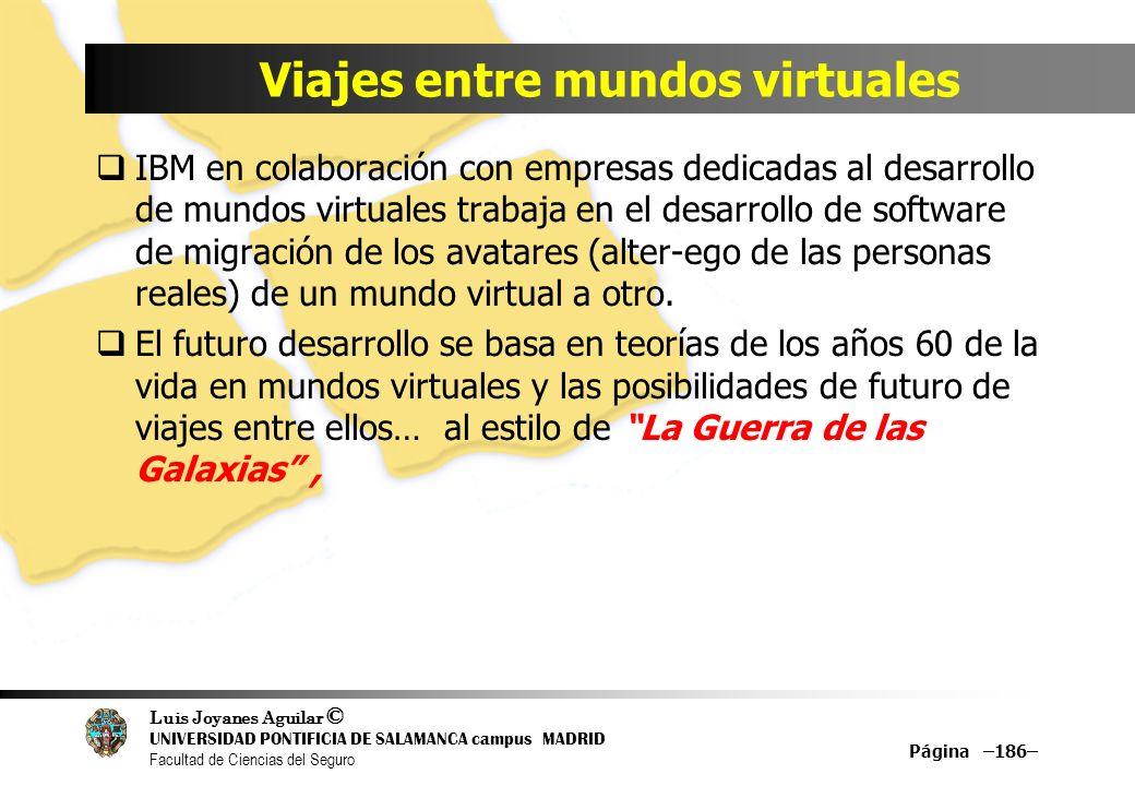 Luis Joyanes Aguilar © UNIVERSIDAD PONTIFICIA DE SALAMANCA campus MADRID Facultad de Ciencias del Seguro Viajes entre mundos virtuales IBM en colabora