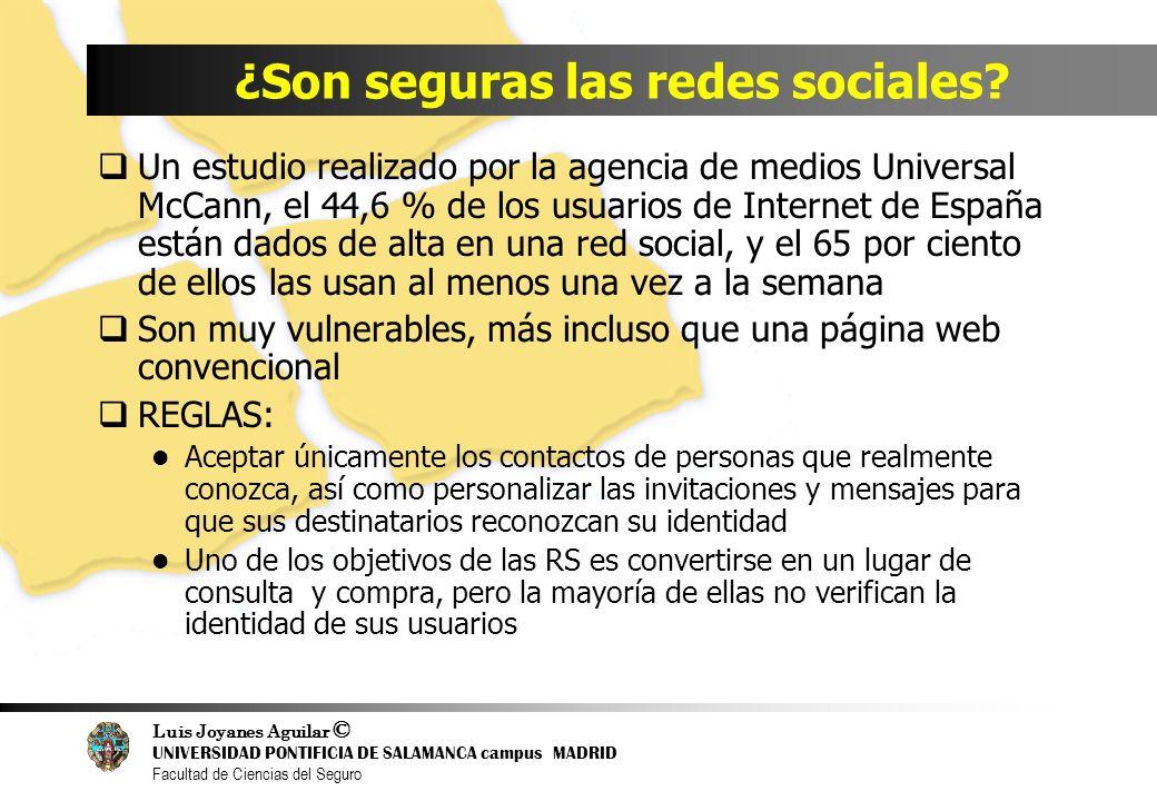 Luis Joyanes Aguilar © UNIVERSIDAD PONTIFICIA DE SALAMANCA campus MADRID Facultad de Ciencias del Seguro ¿Son seguras las redes sociales? Un estudio r