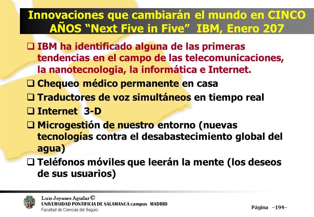 Luis Joyanes Aguilar © UNIVERSIDAD PONTIFICIA DE SALAMANCA campus MADRID Facultad de Ciencias del Seguro Página –194– Innovaciones que cambiarán el mu