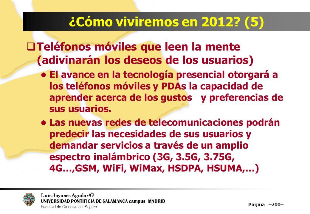 Luis Joyanes Aguilar © UNIVERSIDAD PONTIFICIA DE SALAMANCA campus MADRID Facultad de Ciencias del Seguro Página –200– ¿Cómo viviremos en 2012? (5) Tel