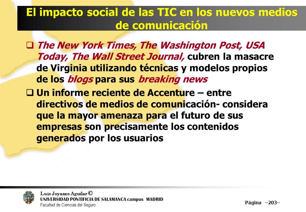 Luis Joyanes Aguilar © UNIVERSIDAD PONTIFICIA DE SALAMANCA campus MADRID Facultad de Ciencias del Seguro Página –203– El impacto social de las TIC en