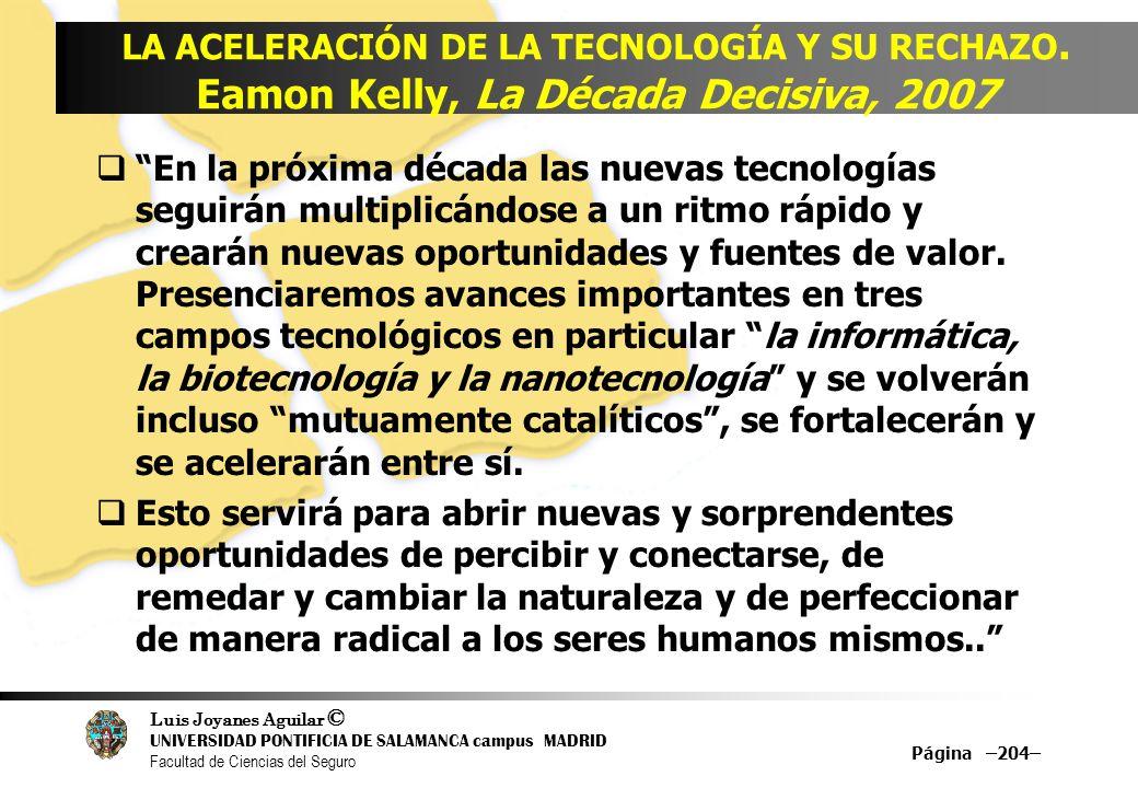 Luis Joyanes Aguilar © UNIVERSIDAD PONTIFICIA DE SALAMANCA campus MADRID Facultad de Ciencias del Seguro Página –204– LA ACELERACIÓN DE LA TECNOLOGÍA