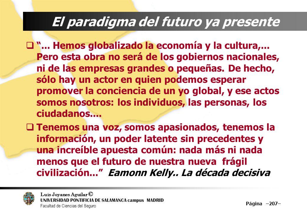 Luis Joyanes Aguilar © UNIVERSIDAD PONTIFICIA DE SALAMANCA campus MADRID Facultad de Ciencias del Seguro Página –207– El paradigma del futuro ya prese