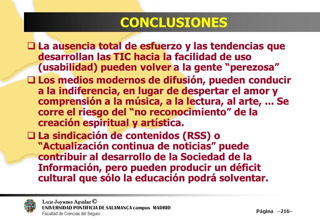 Luis Joyanes Aguilar © UNIVERSIDAD PONTIFICIA DE SALAMANCA campus MADRID Facultad de Ciencias del Seguro Página –216– CONCLUSIONES La ausencia total d
