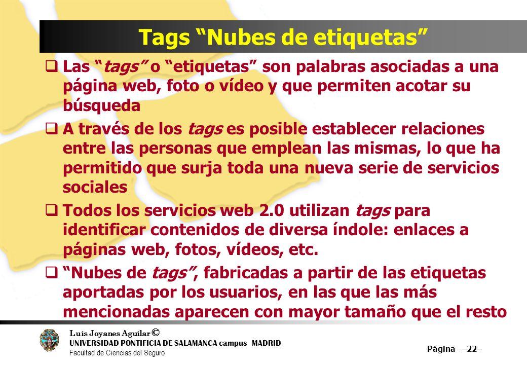 Luis Joyanes Aguilar © UNIVERSIDAD PONTIFICIA DE SALAMANCA campus MADRID Facultad de Ciencias del Seguro Página –22– Tags Nubes de etiquetas Las tags