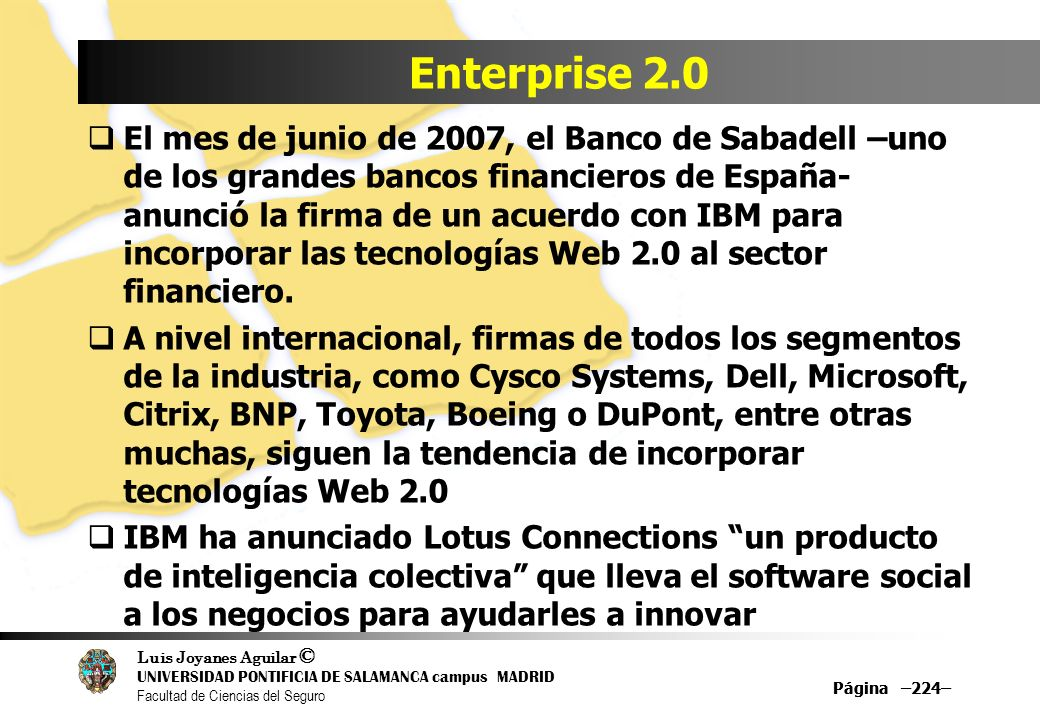 Luis Joyanes Aguilar © UNIVERSIDAD PONTIFICIA DE SALAMANCA campus MADRID Facultad de Ciencias del Seguro Página –224– Enterprise 2.0 El mes de junio d