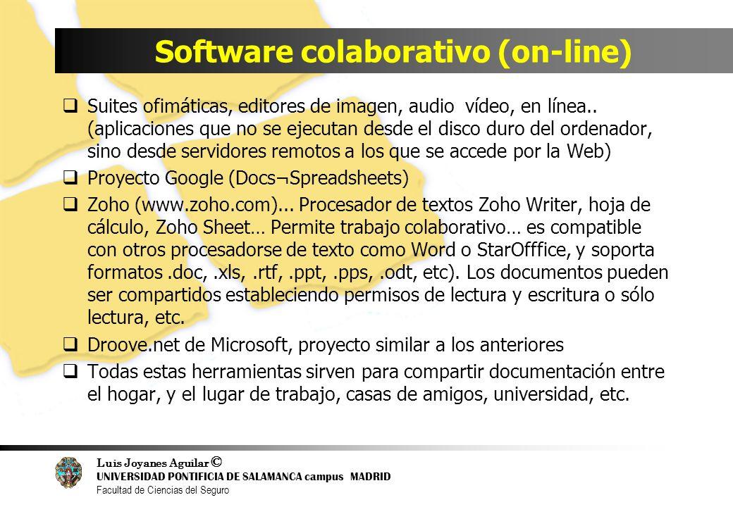 Luis Joyanes Aguilar © UNIVERSIDAD PONTIFICIA DE SALAMANCA campus MADRID Facultad de Ciencias del Seguro Software colaborativo (on-line) Suites ofimát