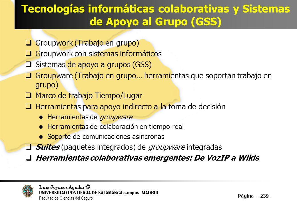 Luis Joyanes Aguilar © UNIVERSIDAD PONTIFICIA DE SALAMANCA campus MADRID Facultad de Ciencias del Seguro Tecnologías informáticas colaborativas y Sist