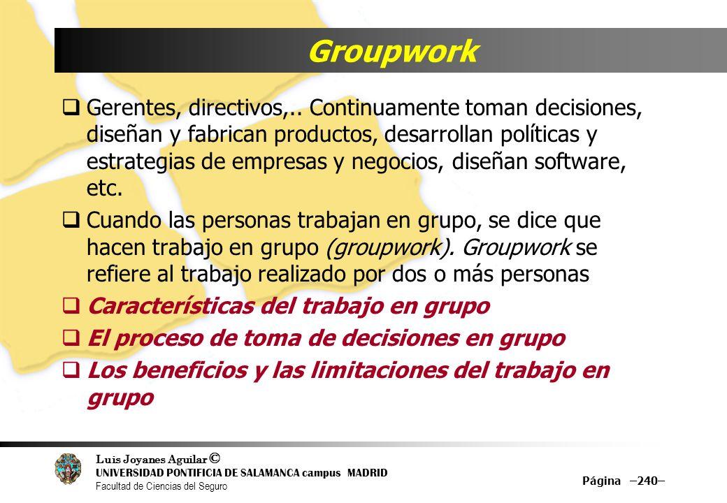 Luis Joyanes Aguilar © UNIVERSIDAD PONTIFICIA DE SALAMANCA campus MADRID Facultad de Ciencias del Seguro Groupwork Gerentes, directivos,.. Continuamen
