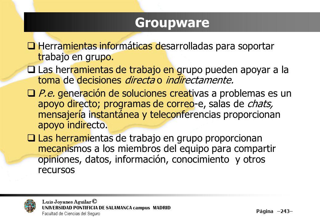 Luis Joyanes Aguilar © UNIVERSIDAD PONTIFICIA DE SALAMANCA campus MADRID Facultad de Ciencias del Seguro Groupware Herramientas informáticas desarroll