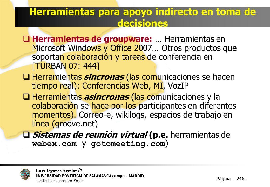 Luis Joyanes Aguilar © UNIVERSIDAD PONTIFICIA DE SALAMANCA campus MADRID Facultad de Ciencias del Seguro Herramientas para apoyo indirecto en toma de