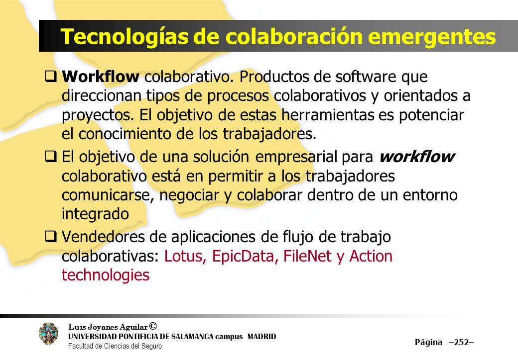 Luis Joyanes Aguilar © UNIVERSIDAD PONTIFICIA DE SALAMANCA campus MADRID Facultad de Ciencias del Seguro Tecnologías de colaboración emergentes Workfl