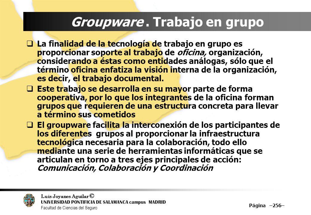 Luis Joyanes Aguilar © UNIVERSIDAD PONTIFICIA DE SALAMANCA campus MADRID Facultad de Ciencias del Seguro Groupware. Trabajo en grupo La finalidad de l